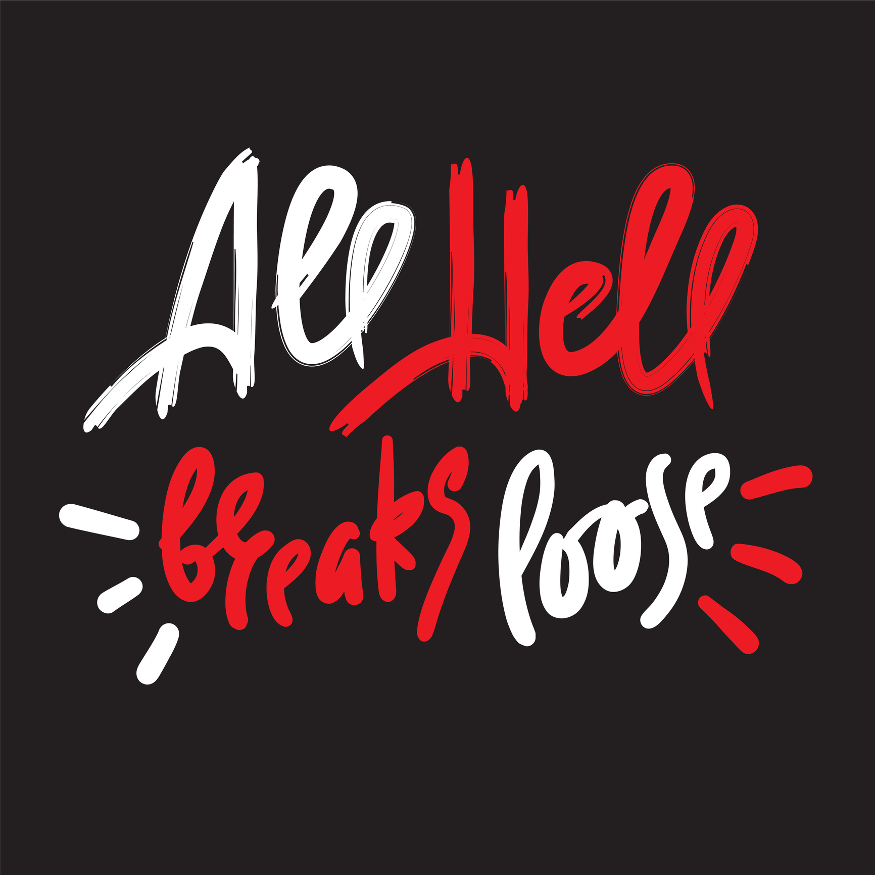 All hell breaks loose - inspire motivational quote. Hand drawn lettering. Youth slang, idiom. Print for inspirational poster, t-shirt, bag, cups, card, flyer, sticker, badge. Cute funny vector writing